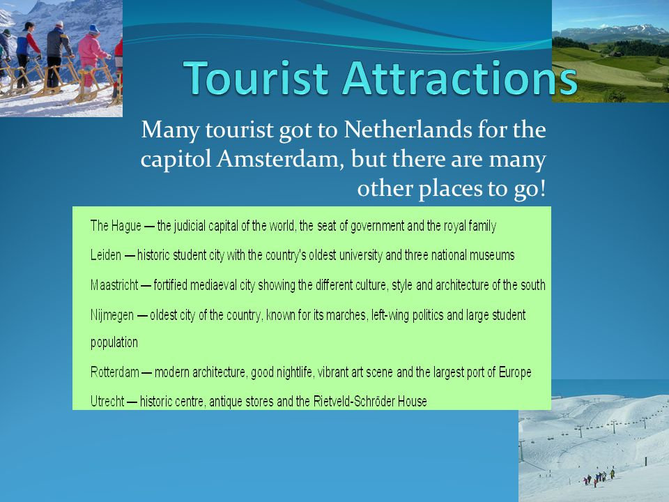 Many tourist got to Netherlands for the capitol Amsterdam, but there are many other places to go!