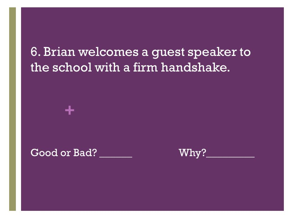 + 6. Brian welcomes a guest speaker to the school with a firm handshake.