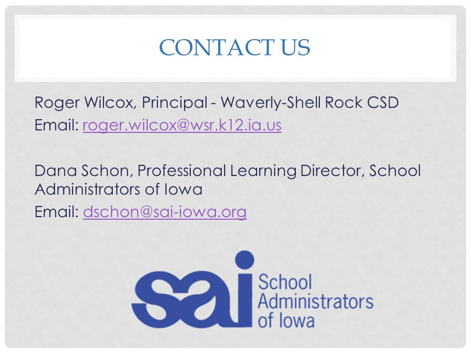 CONTACT US Roger Wilcox, Principal - Waverly-Shell Rock CSD Email: roger.wilcox@wsr.k12.ia.usroger.wilcox@wsr.k12.ia.us Dana Schon, Professional Learn