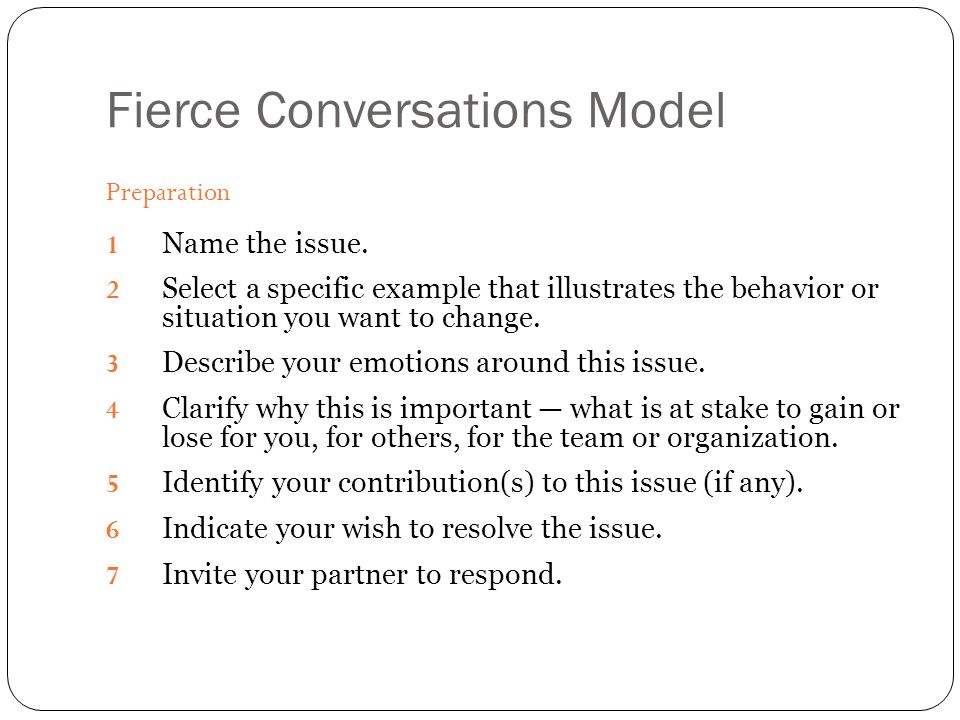 Fierce Conversations Model Interaction 8 Inquire into your partner's views.