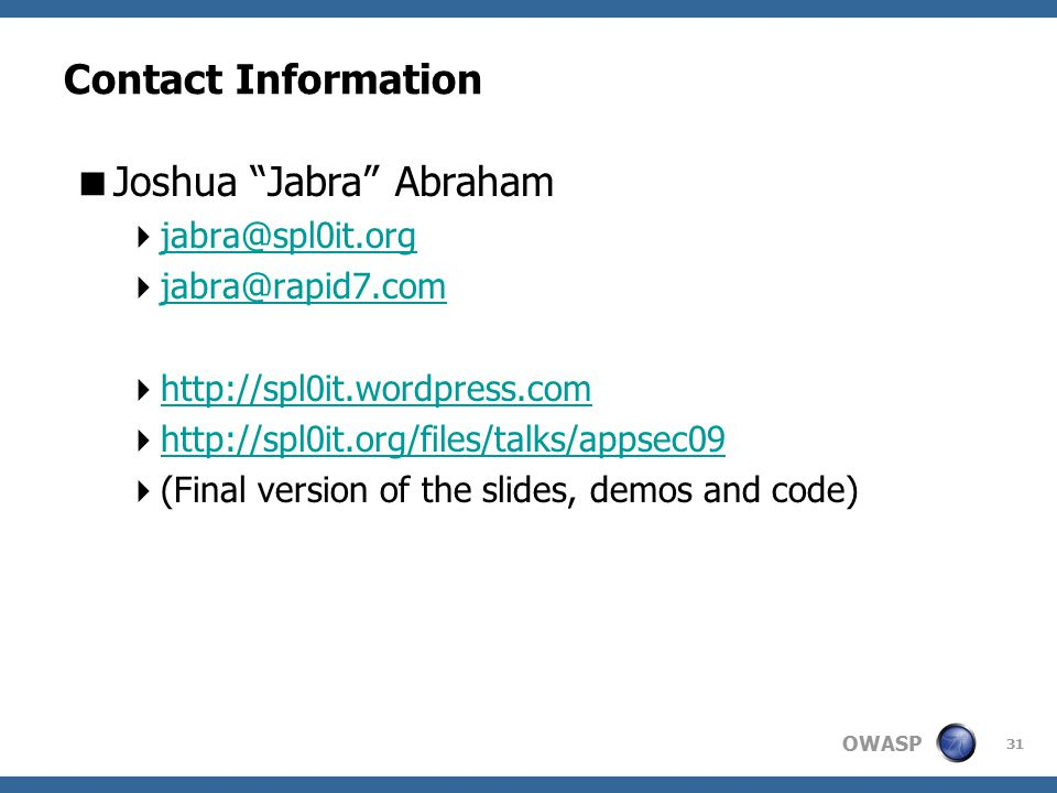 "OWASP Contact Information  Joshua ""Jabra"" Abraham  jabra@spl0it.org jabra@spl0it.org  jabra@rapid7.com jabra@rapid7.com  http://spl0it.wordpress.c"