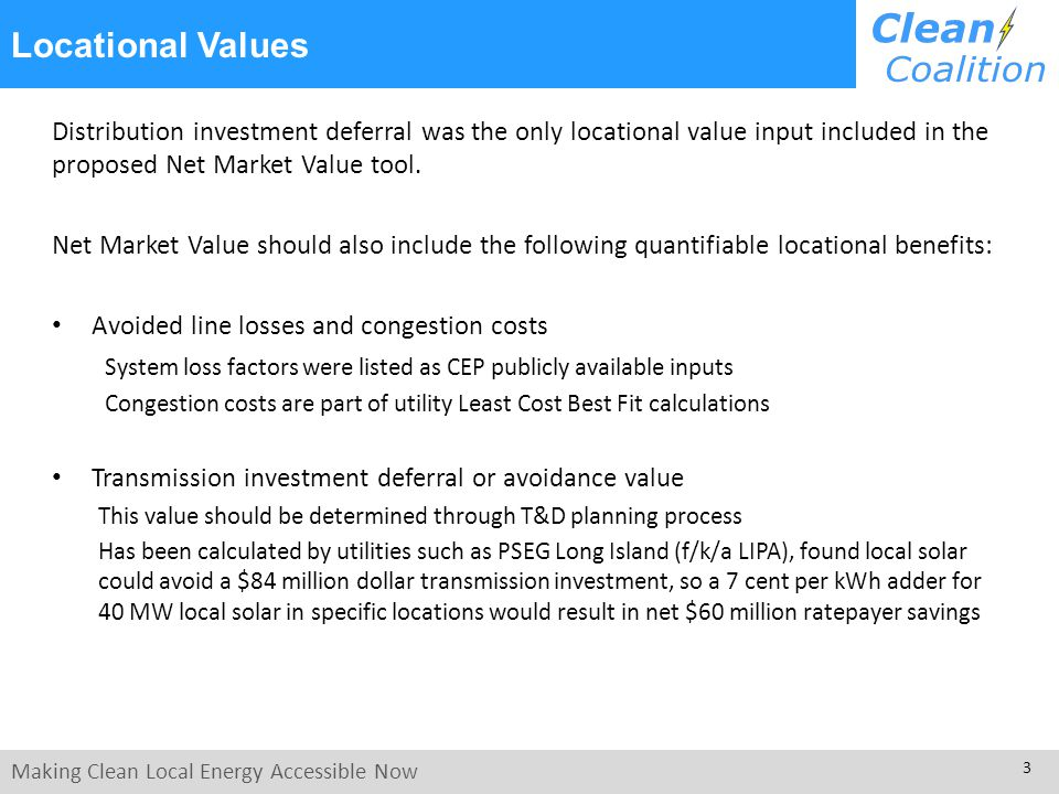 Making Clean Local Energy Accessible Now 3 Locational Values Distribution investment deferral was the only locational value input included in the prop