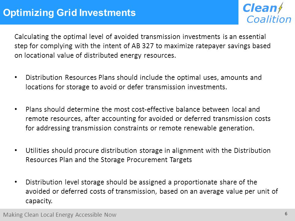 Making Clean Local Energy Accessible Now 6 Optimizing Grid Investments Calculating the optimal level of avoided transmission investments is an essenti