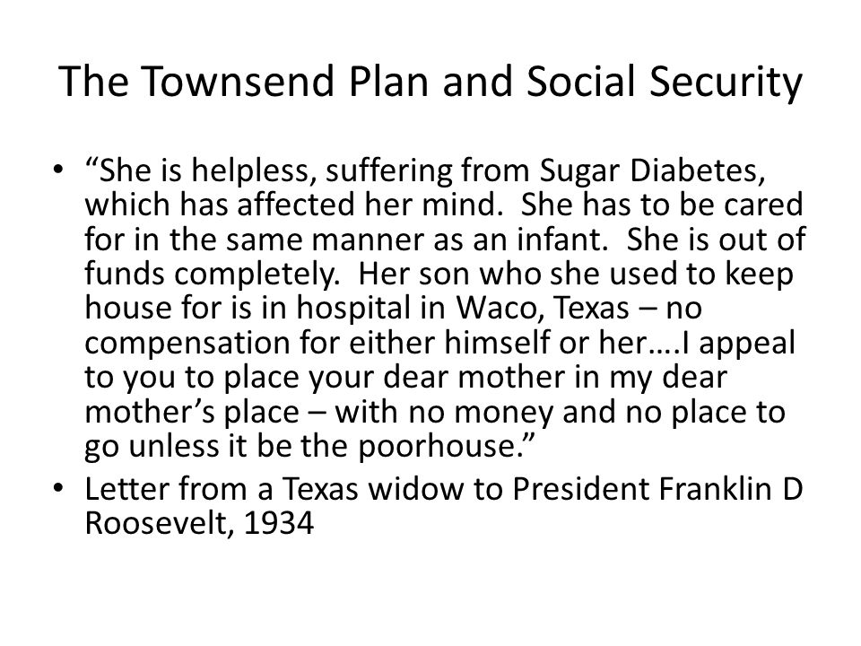 "The Townsend Plan and Social Security ""She is helpless, suffering from Sugar Diabetes, which has affected her mind. She has to be cared for in the sam"