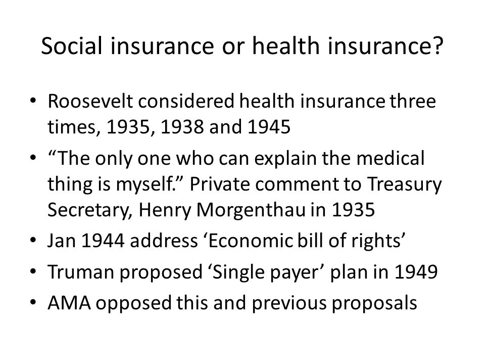 "Social insurance or health insurance? Roosevelt considered health insurance three times, 1935, 1938 and 1945 ""The only one who can explain the medical"