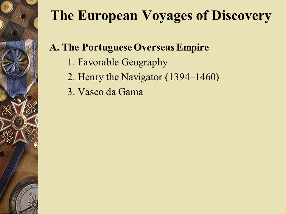 The European Voyages of Discovery A. The Portuguese Overseas Empire 1.