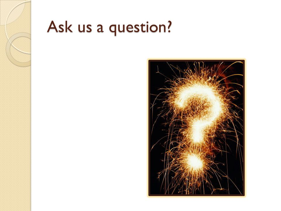 Ask us a question?