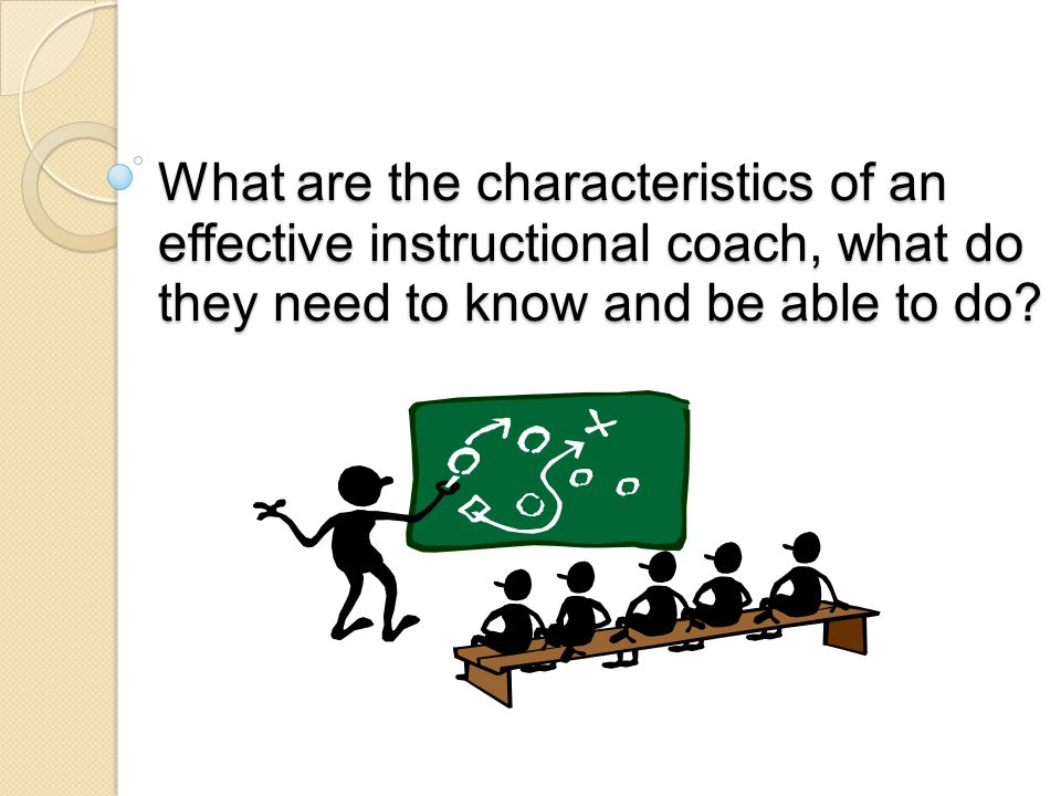 What are the characteristics of an effective instructional coach, what do they need to know and be able to do?