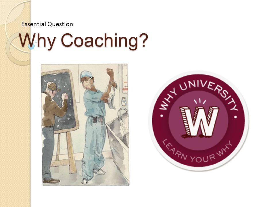 Why Coaching? Essential Question