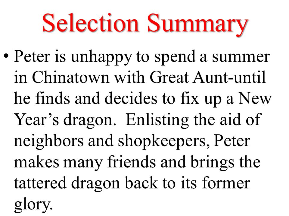 Selection Summary Peter is unhappy to spend a summer in Chinatown with Great Aunt-until he finds and decides to fix up a New Year's dragon. Enlisting