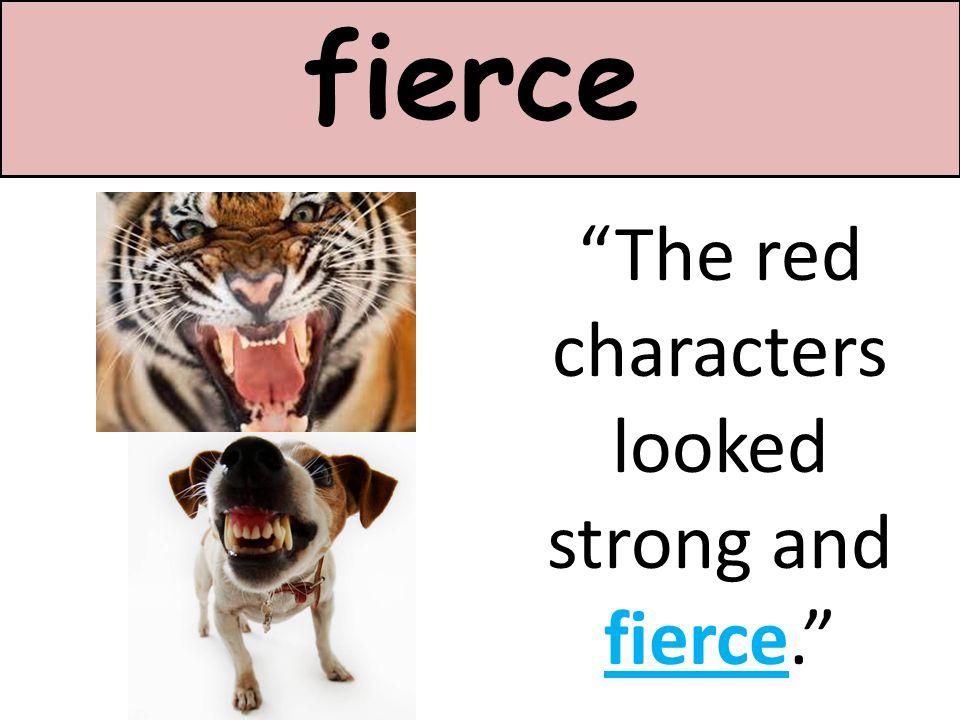 Fierce: wild and mean; dangerous