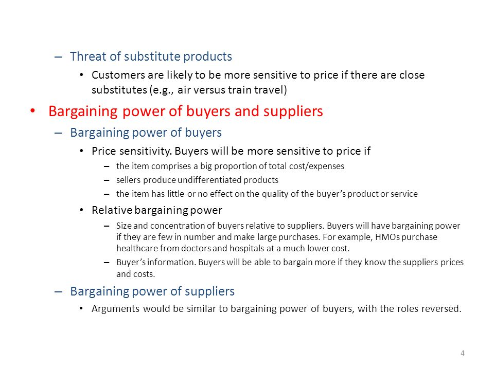 – Threat of substitute products Customers are likely to be more sensitive to price if there are close substitutes (e.g., air versus train travel) Bargaining power of buyers and suppliers – Bargaining power of buyers Price sensitivity.