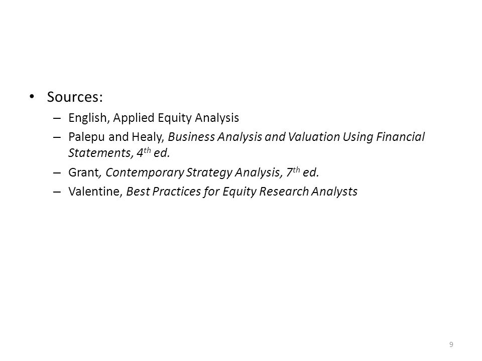 Sources: – English, Applied Equity Analysis – Palepu and Healy, Business Analysis and Valuation Using Financial Statements, 4 th ed.
