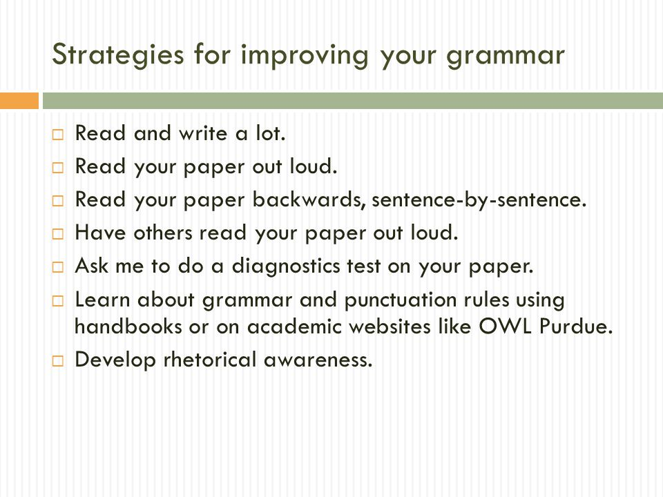 Strategies for improving your grammar  Read and write a lot.