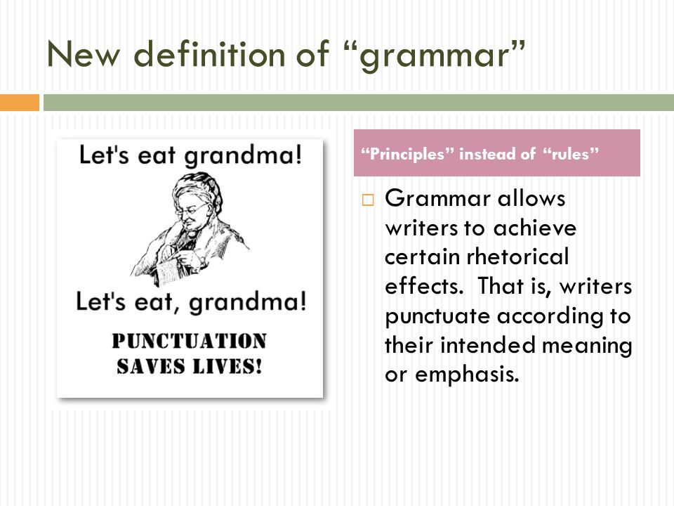 New definition of grammar  Grammar allows writers to achieve certain rhetorical effects.
