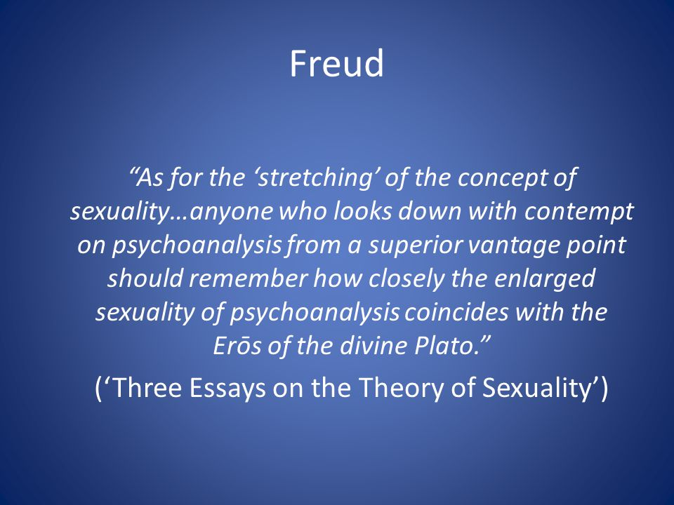 "Freud ""As for the 'stretching' of the concept of sexuality…anyone who looks down with contempt on psychoanalysis from a superior vantage point should"