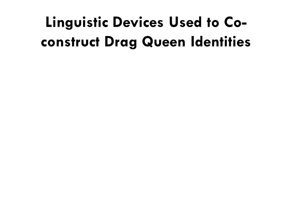 Linguistic Devices Used to Co- construct Drag Queen Identities