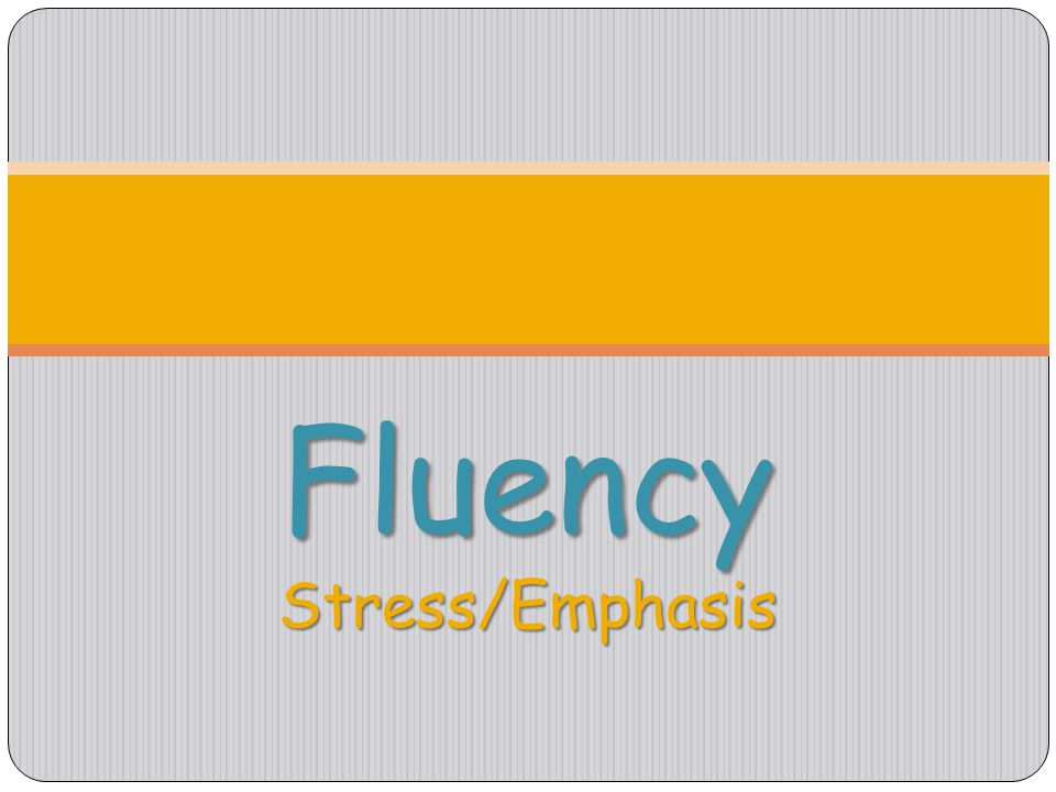 Fluency Stress/Emphasis