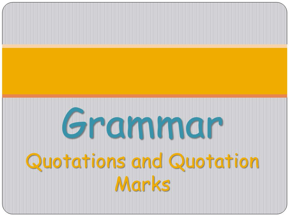 Grammar Quotations and Quotation Marks
