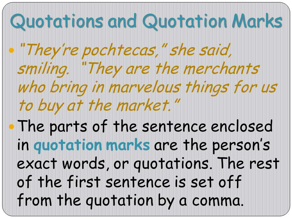 "Quotations and Quotation Marks ""They're pochtecas,"" she said, smiling. ""They are the merchants who bring in marvelous things for us to buy at the mark"