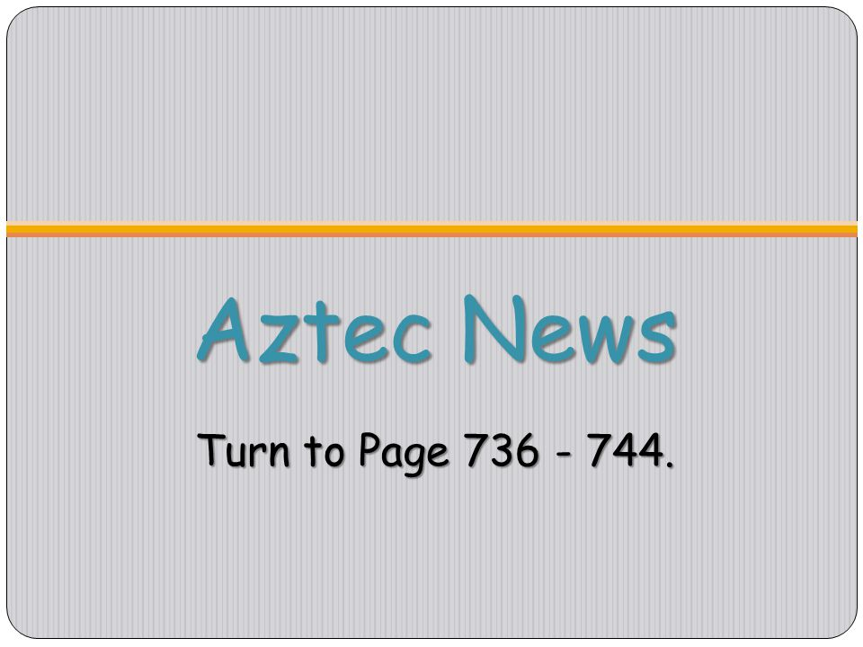 Aztec News Turn to Page 736 - 744.