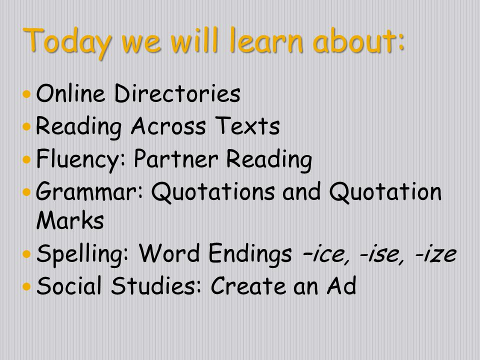 Today we will learn about: Online Directories Reading Across Texts Fluency: Partner Reading Grammar: Quotations and Quotation Marks Spelling: Word End