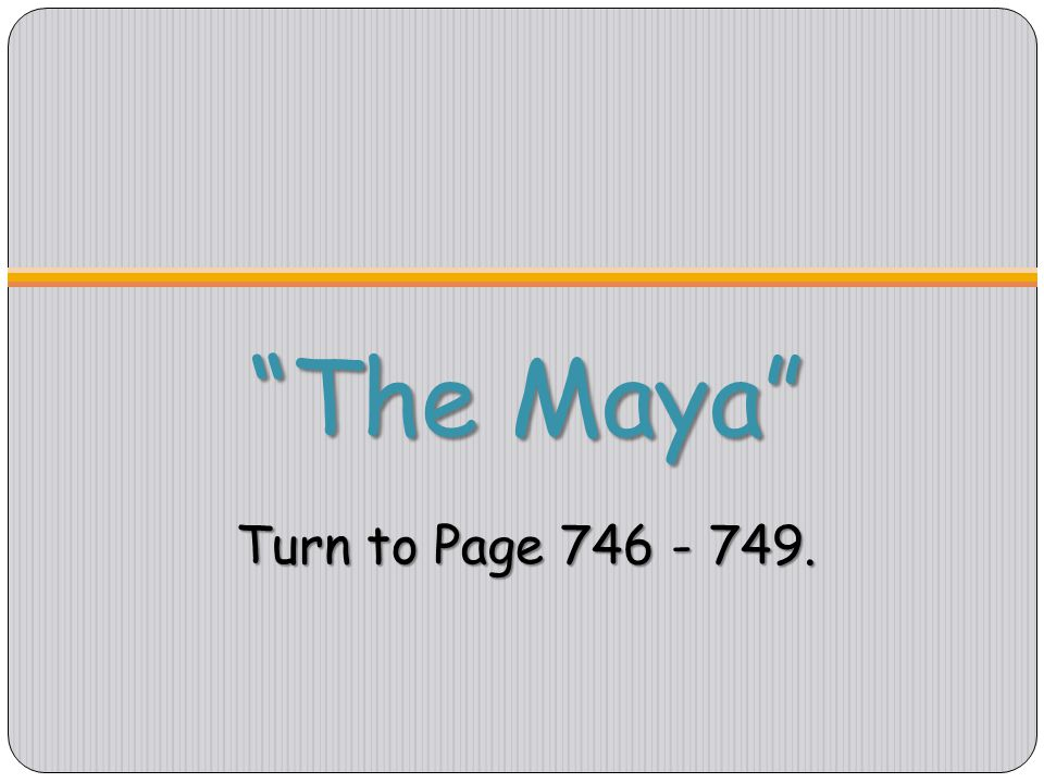 """The Maya"" Turn to Page 746 - 749."