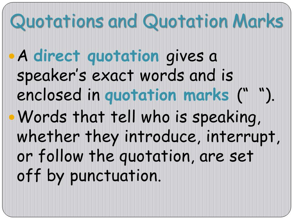 "Quotations and Quotation Marks A direct quotation gives a speaker's exact words and is enclosed in quotation marks ("" ""). Words that tell who is speak"