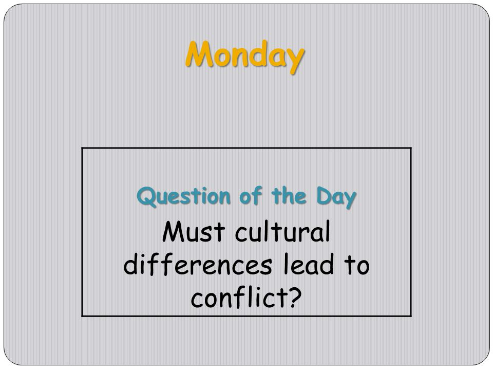 Monday Question of the Day Must cultural differences lead to conflict?