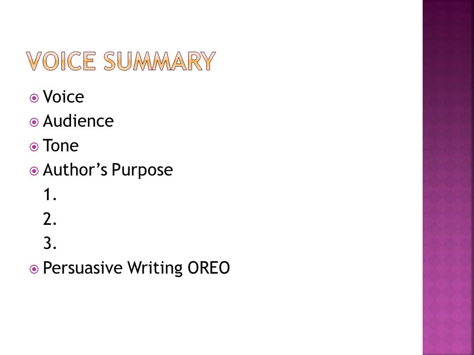  Voice  Audience  Tone  Author's Purpose 1. 2. 3.  Persuasive Writing OREO