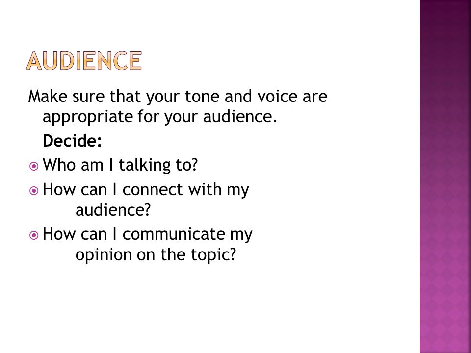 Make sure that your tone and voice are appropriate for your audience.