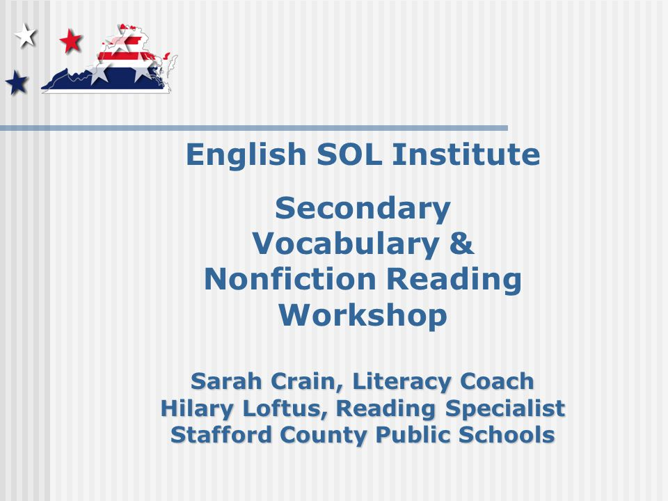 Objectives Participants will be able to: Select and analyze vocabulary using a variety of strategies Examine common elements of non- fiction found in text books and primary source documents Compose a one sentence summary for a paired reading