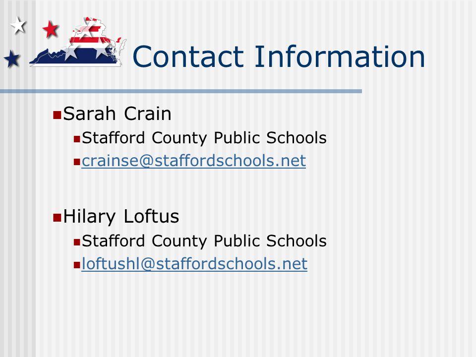 Contact Information Sarah Crain Stafford County Public Schools crainse@staffordschools.net Hilary Loftus Stafford County Public Schools loftushl@staffordschools.net