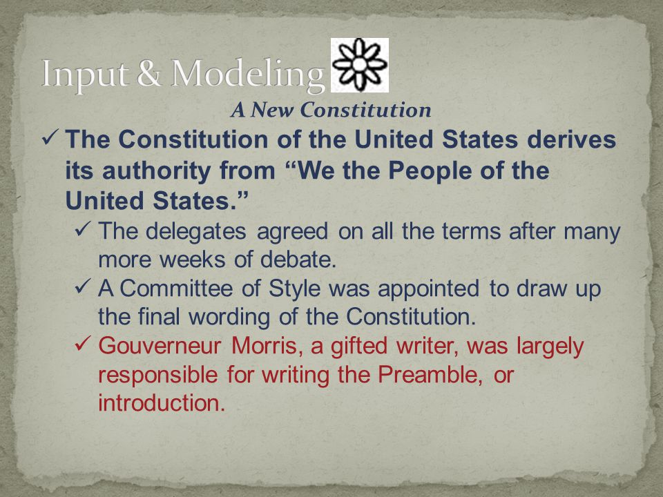 A New Constitution The Constitution of the United States derives its authority from We the People of the United States. The delegates agreed on all the terms after many more weeks of debate.