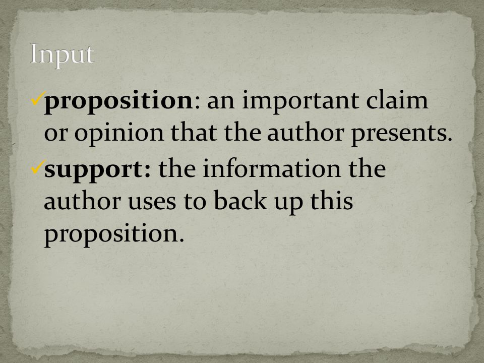 proposition: an important claim or opinion that the author presents.
