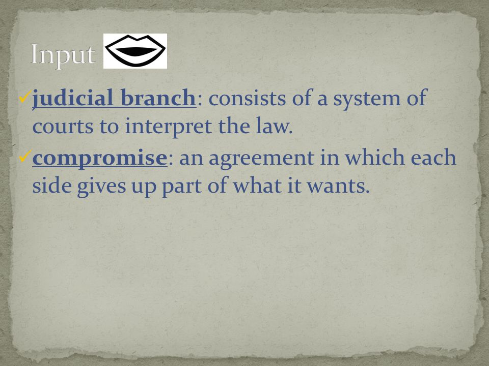 judicial branch: consists of a system of courts to interpret the law.