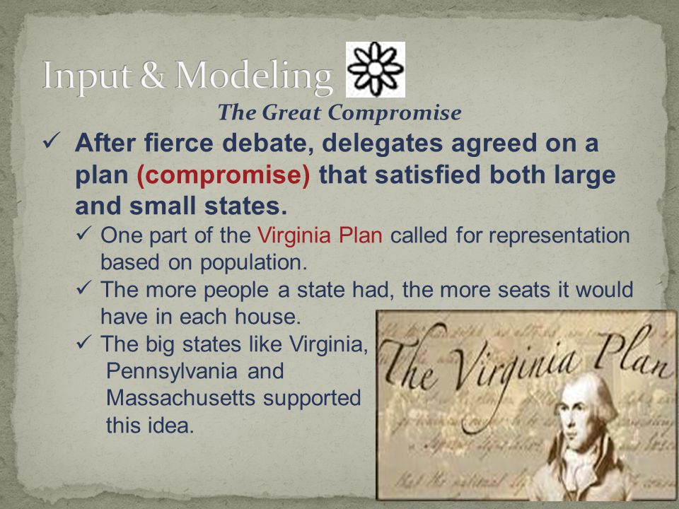 The Great Compromise After fierce debate, delegates agreed on a plan that satisfied both large and small states.