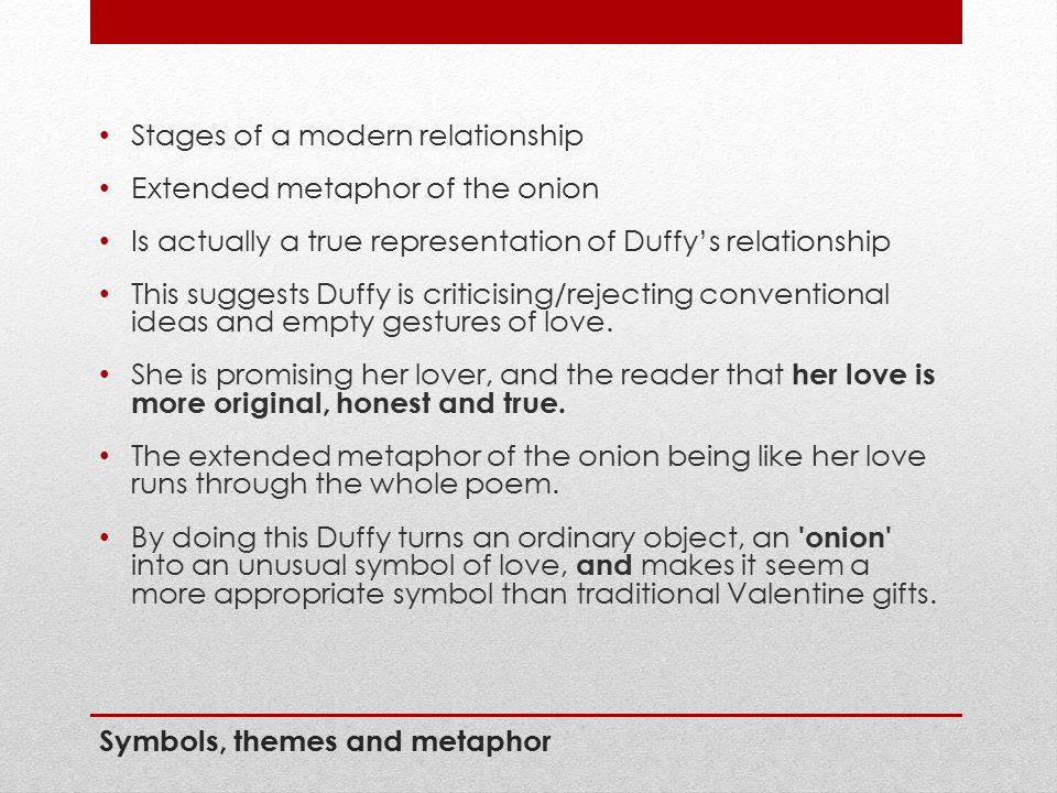 Symbols, themes and metaphor Stages of a modern relationship Extended metaphor of the onion Is actually a true representation of Duffy's relationship