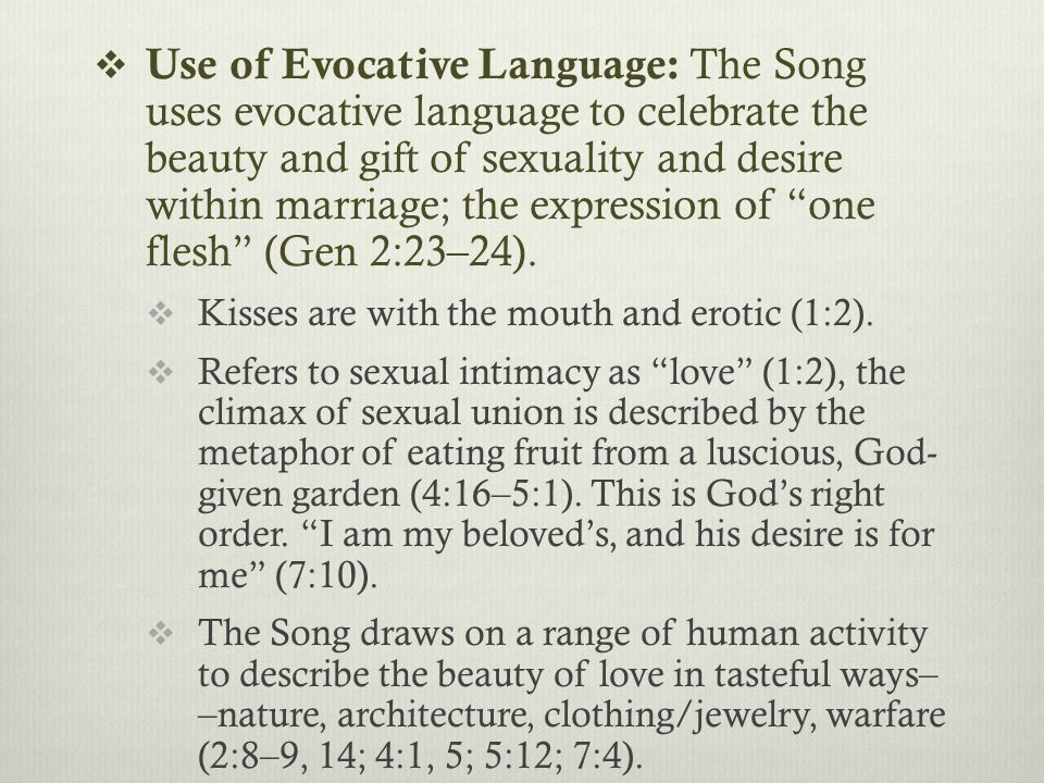  Use of Evocative Language: The Song uses evocative language to celebrate the beauty and gift of sexuality and desire within marriage; the expression