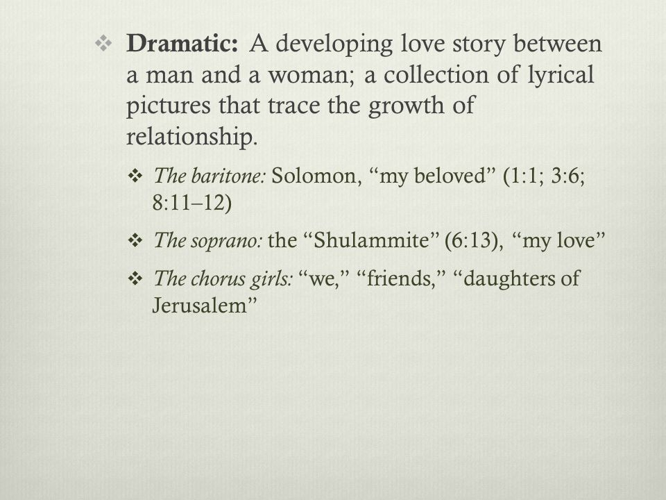  Dramatic: A developing love story between a man and a woman; a collection of lyrical pictures that trace the growth of relationship.