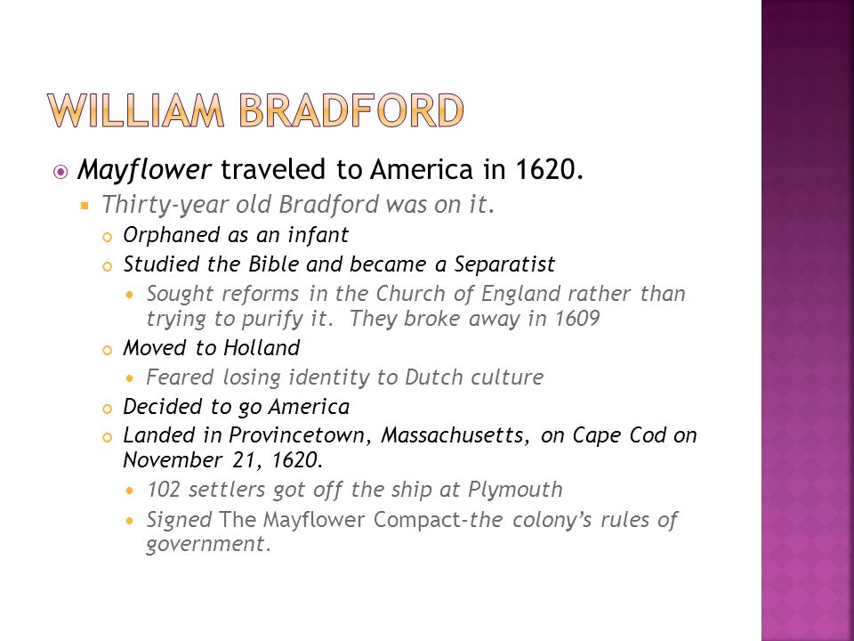  Mayflower traveled to America in 1620.  Thirty-year old Bradford was on it.