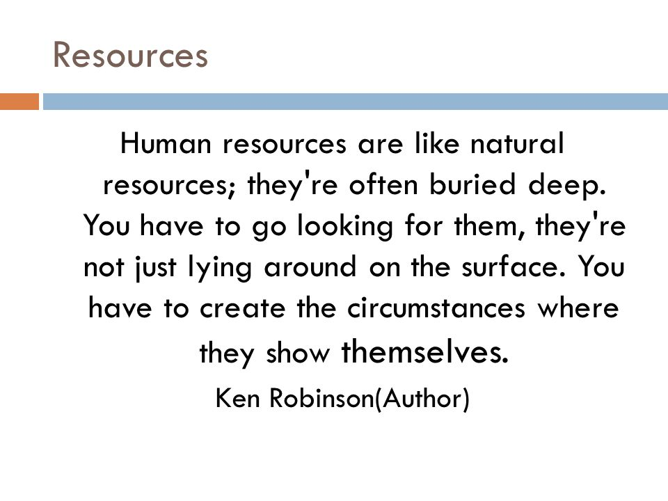 Resources Human resources are like natural resources; they re often buried deep.