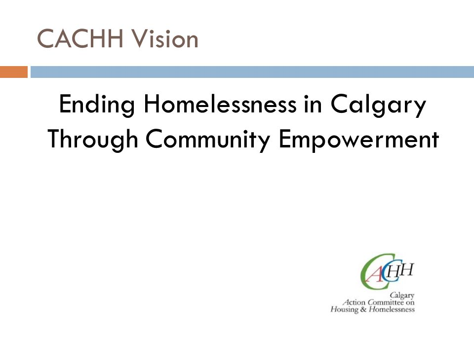 CACHH Vision Ending Homelessness in Calgary Through Community Empowerment
