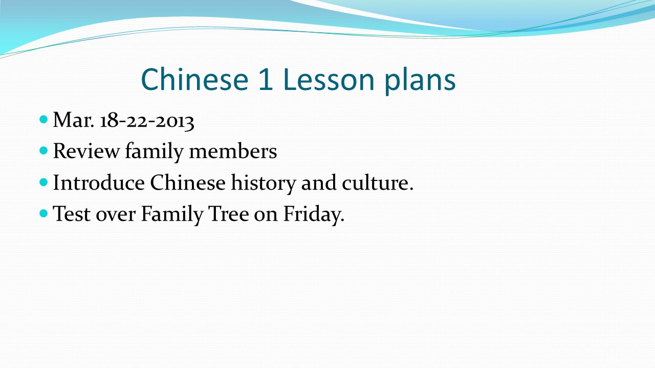 Chinese 1 Lesson plans Mar.18-22-2013 Review family members Introduce Chinese history and culture.