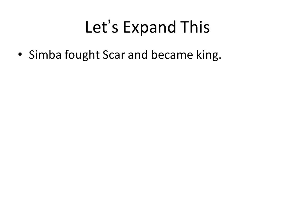 Simba fought Scar and became king. Let's Expand This