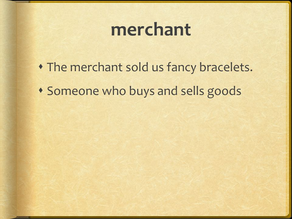 merchant  The merchant sold us fancy bracelets.  Someone who buys and sells goods