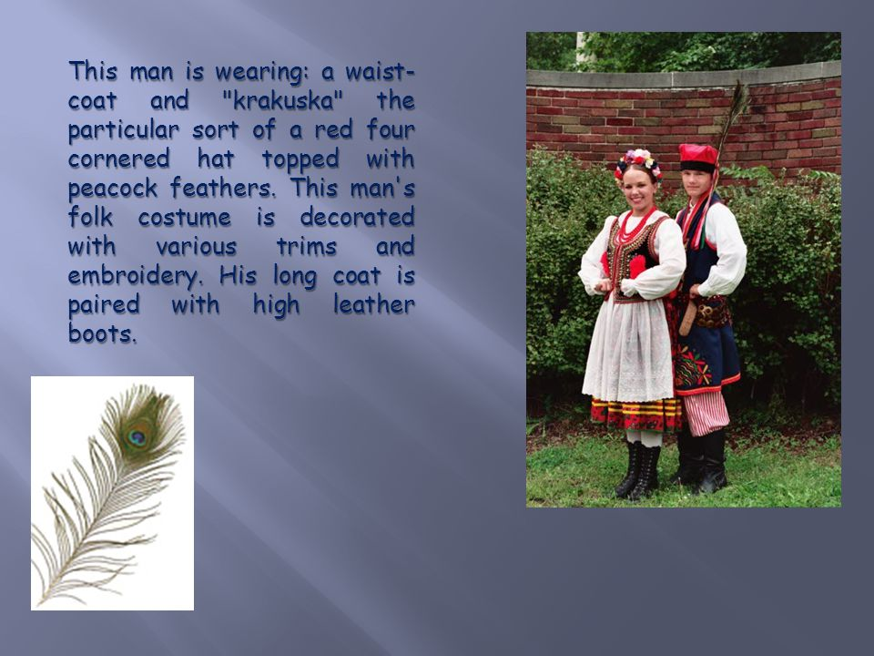 The men s costumes are of particular interest with peacock feathers in their hats and strings of metal rings at the belts; a historic reference to an ancient warrior s outfit.