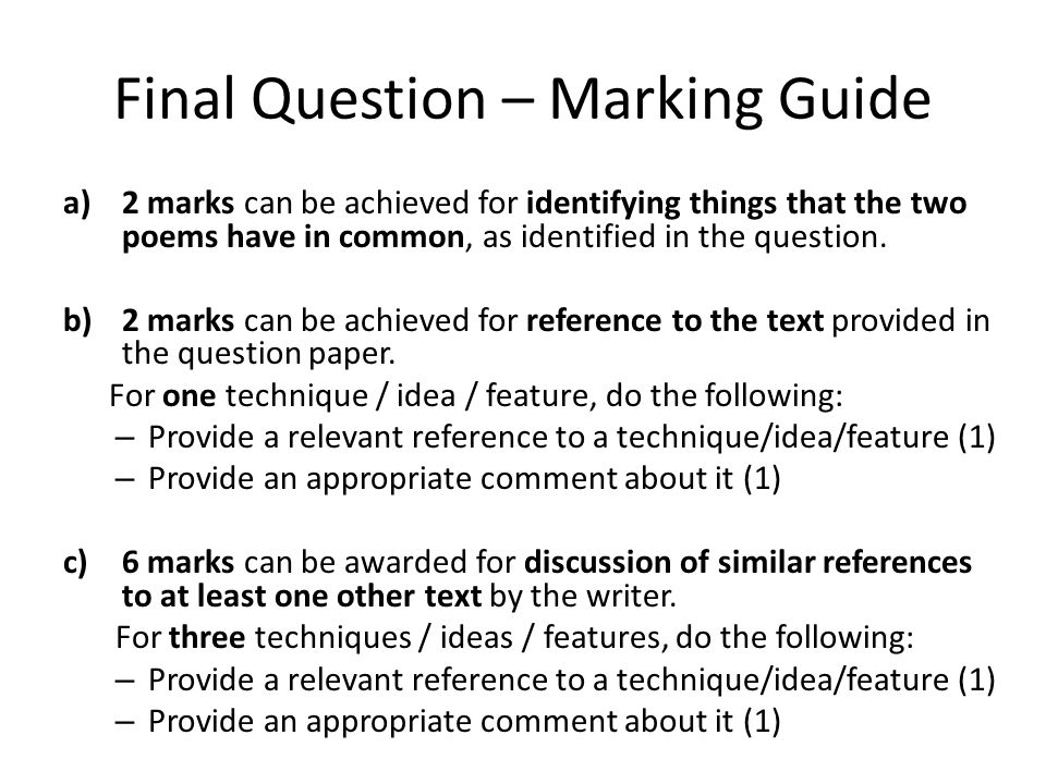 Final Question – Marking Guide a)2 marks can be achieved for identifying things that the two poems have in common, as identified in the question. b)2
