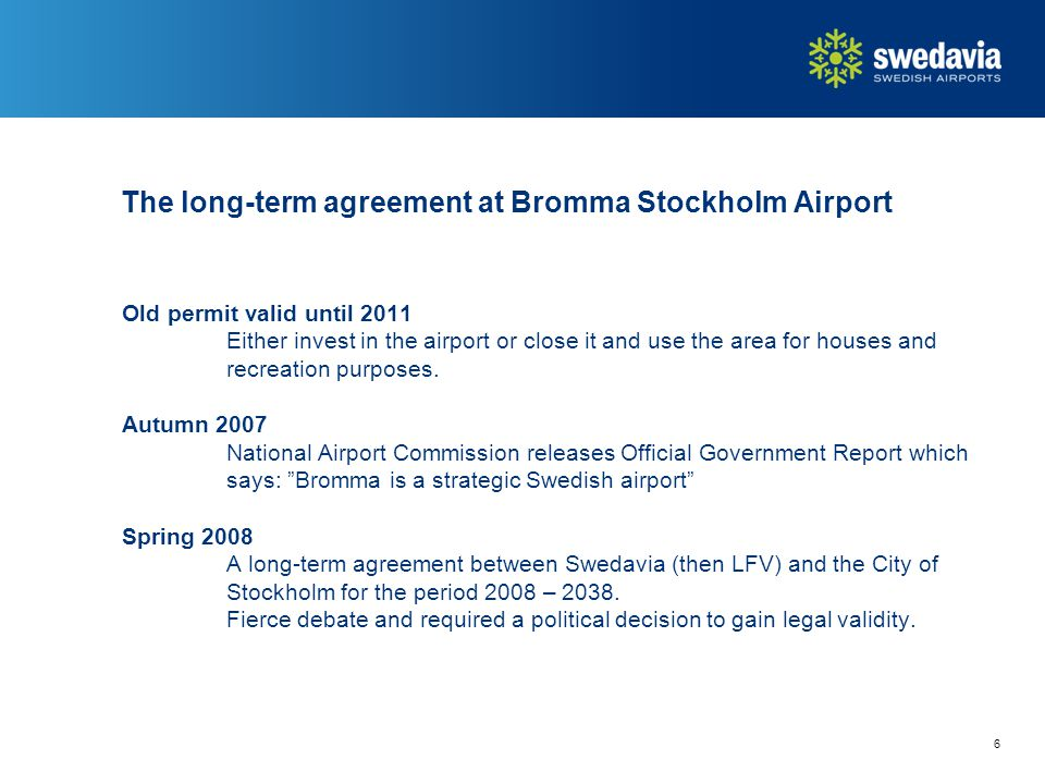 The long-term agreement at Bromma Stockholm Airport Old permit valid until 2011 Either invest in the airport or close it and use the area for houses and recreation purposes.