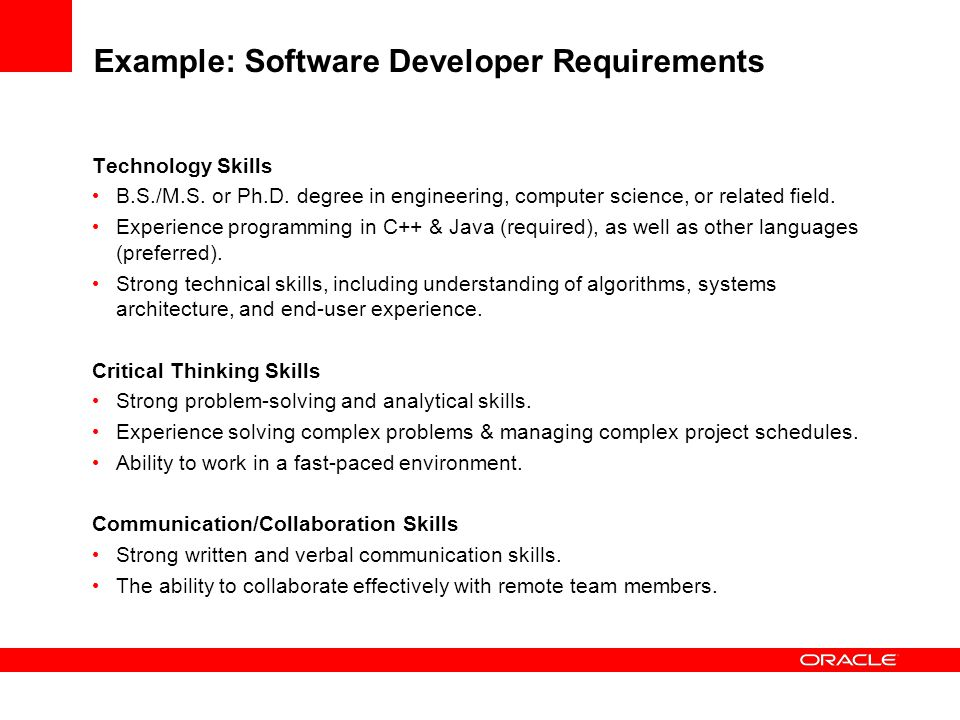 Example: Software Developer Requirements Technology Skills B.S./M.S. or Ph.D. degree in engineering, computer science, or related field. Experience pr